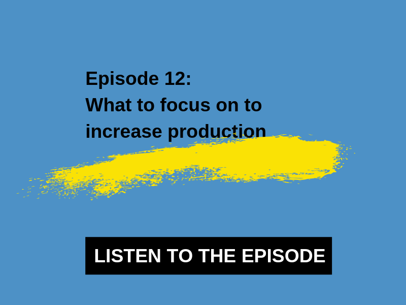 12 – What to focus on to increase production