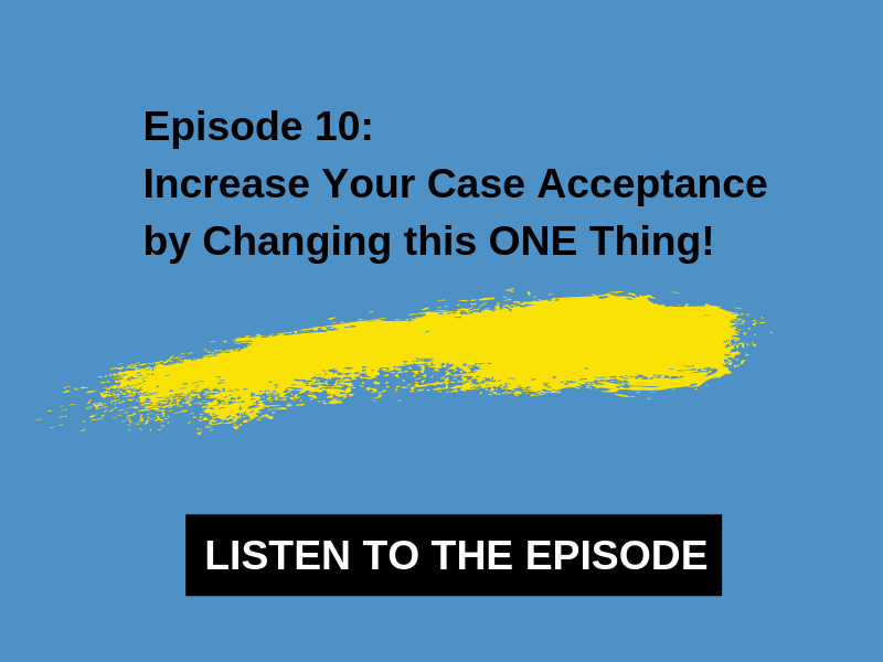 Increase Your Case Acceptance by Changing this ONE Thing!