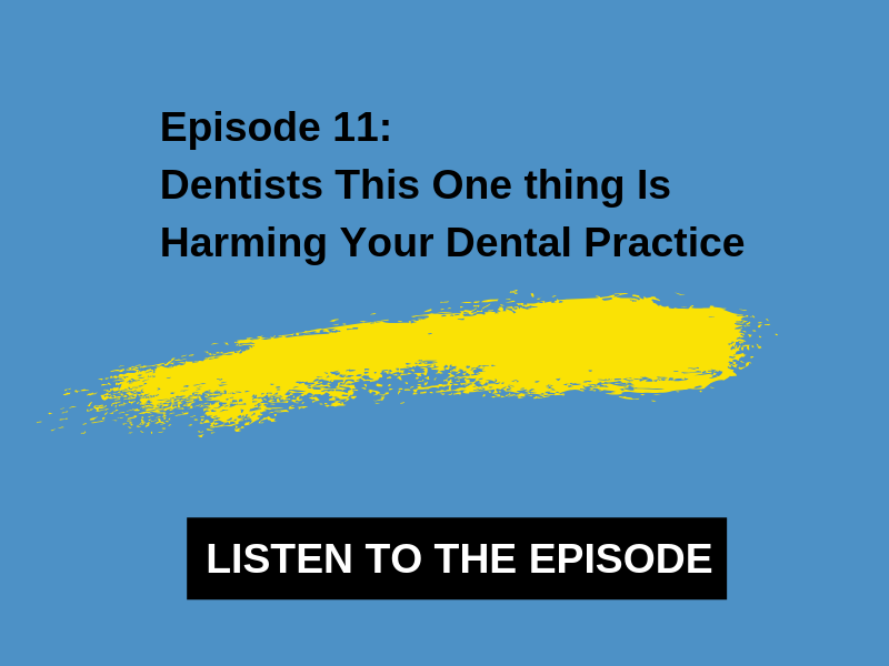 11- Dentists This One thing Is Harming Your Dental Practice