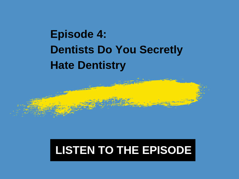 Dentists Do You Secretly Hate Dentistry