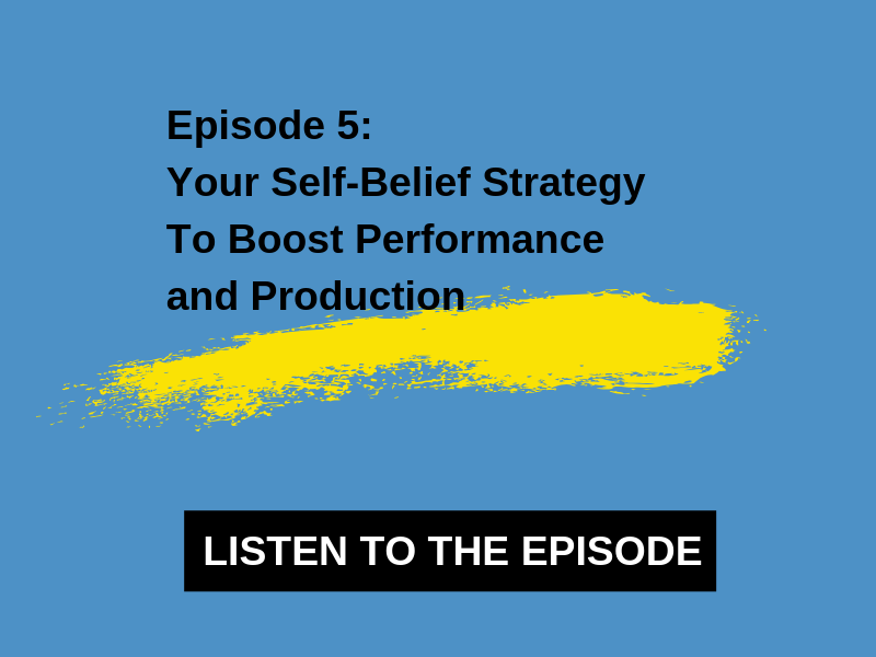 5- Your Self-Belief Strategy To Boost Performance and Production