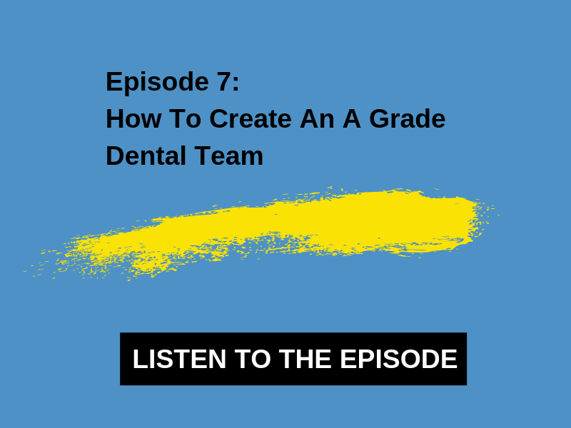 7- How To Create An A Grade Dental Team