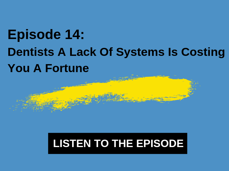 14 – Dentists A Lack Of Systems Is Costing You A Fortune