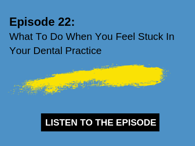 What To Do When You Feel Stuck In Your Dental Practice