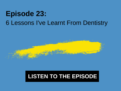 6 Lessons I've Learnt From Dentistry