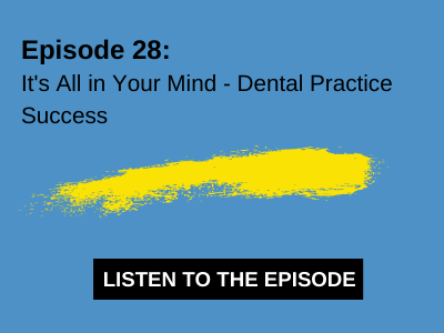 It's All in Your Mind – Dental Practice Success