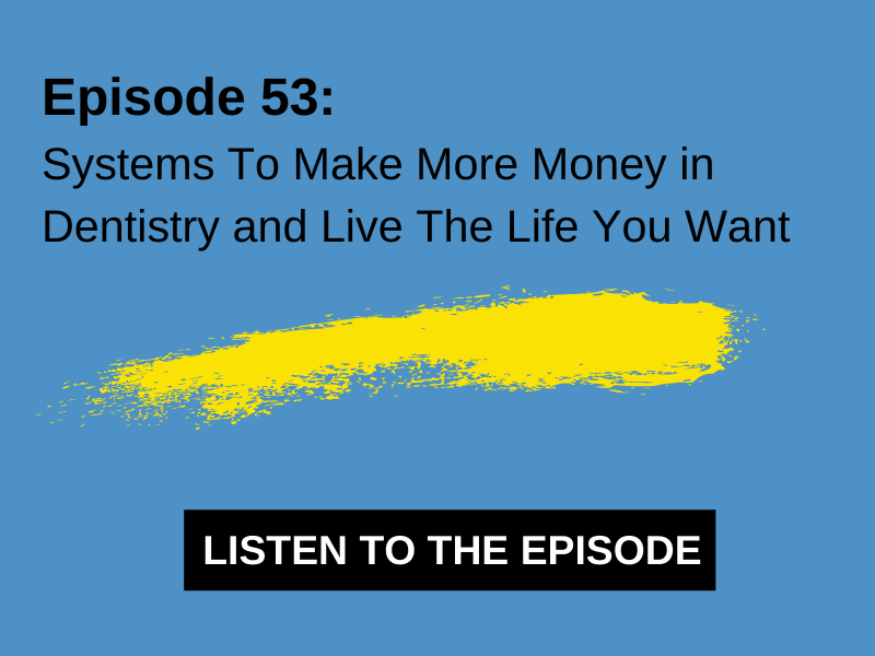 Systems To Make More Money in Dentistry and Live The Life You Want