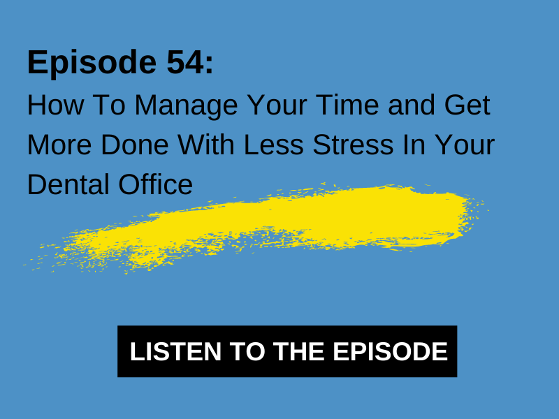 How To Manage Your Time and Get More Done With Less Stress In Your Dental Office